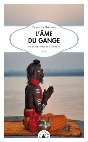 L'âme du gange-un pèlerinage aux sources